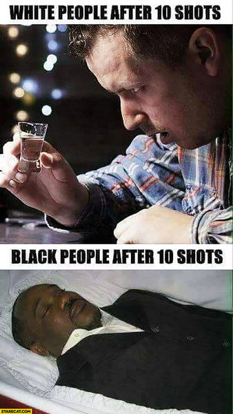 white-people-after-10-shots-drunk-black-people-after-10-shots-dead-comparison.jpg